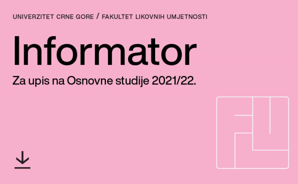 INFORMATOR / za upis na I godinu osnovnih studija 2021/2022 godina