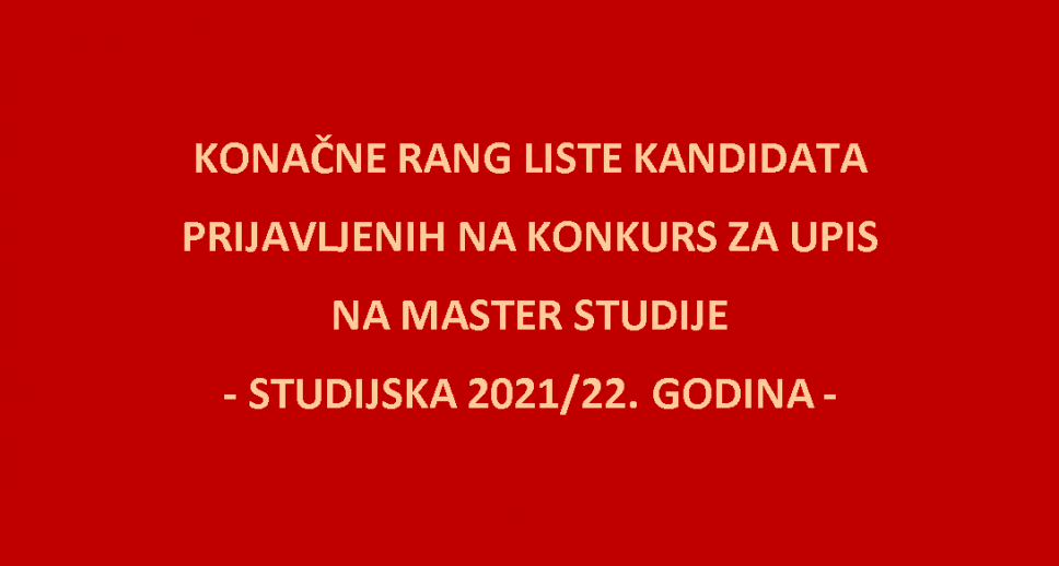 Konačne rang liste kandidata prijavljenih na konkurs za upis na master studije - studijska 2021/22. godina
